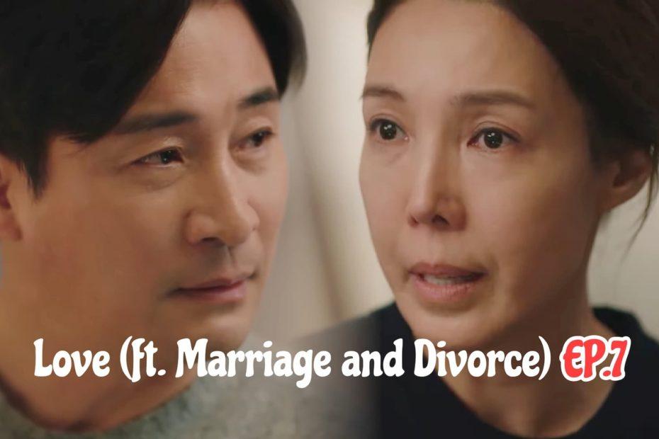 รีแคปซีรีส์ Love (ft. Marriage and Divorce) EP.7 : เมื่อลูกสาวรู้ว่าพ่อมีชู้ !